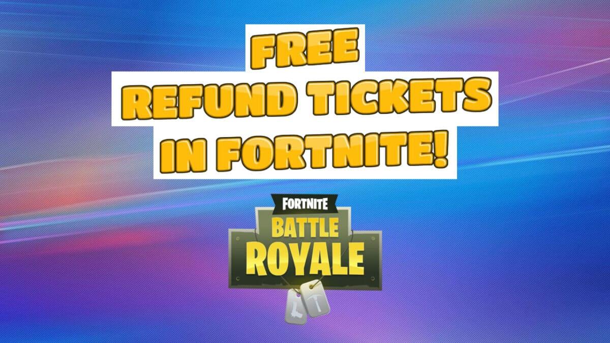 free refund tickets fortnite